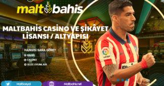 Maltbahis Casino ve Şikâyet Lisansı - Altyapısı